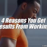 4 Reasons You Get No Results From Working Out